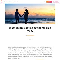 What is some dating advice for Rich men? - Jessy Johnson