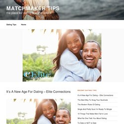 It's A New Age For Dating – Elite Connections - Matchmaker Tips