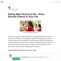 Dating After Divorce at 40 — Gives Second Chance to Your Life