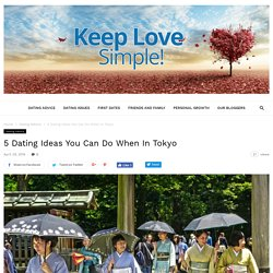 5 Dating Ideas You Can Do When In Tokyo