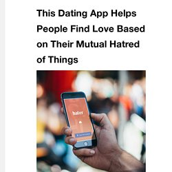 This Dating App Helps People Find Love Based on Their Mutual Hatred of Things - VICE