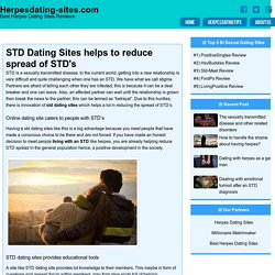 STD Dating Sites helps to reduce spread of STD's