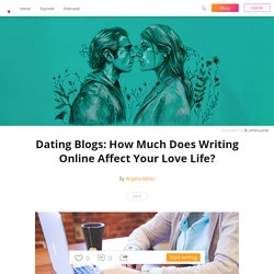 Dating Blogs: How Much Does Writing Online Affect Your Love Life? - Angela Miles