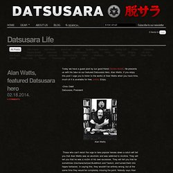 DATSUSARA — Alan Watts, featured Datsusara hero