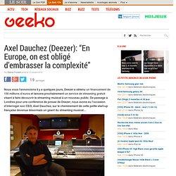 """Axel Dauchez (Deezer): """"En Europe, on est obligé d'embrasser la complexité"""""""