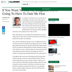 If You Want To Date My Daughter, You're Going To Have To Date Me First