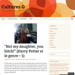 """Not my daughter, you bitch!"" (Harry Potter et le genre – 1) 