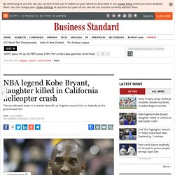 NBA legend Kobe Bryant, daughter killed in California helicopter crash