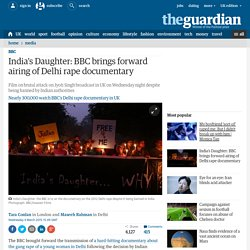 India's Daughter: BBC brings forward airing of Delhi rape documentary