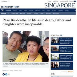 Pasir Ris deaths: In life as in death, father and daughter were inseparable, Singapore News