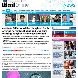 Dubai father who killed daughter, 8, after torturing her with hot irons and stun guns for being 'naughty' is sentenced to death