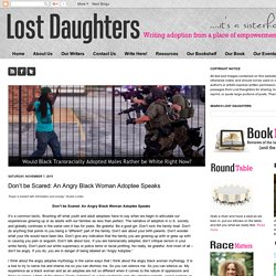 Lost Daughters: Don't be Scared: An Angry Black Woman Adoptee Speaks