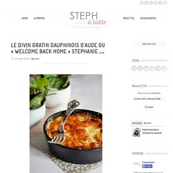 Le divin gratin Dauphinois d'Aude ou «welcome back home» stephanie …