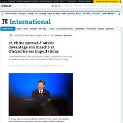 La Chine promet d'ouvrir davantage son marché et d'accroître ses importations
