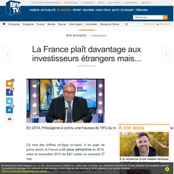 La France plaît davantage aux investisseurs étrangers mais...