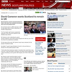 David Cameron wants Scotland to remain in UK
