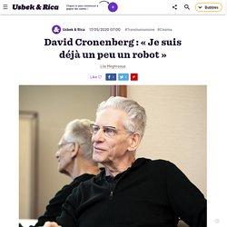 David Cronenberg : « Je suis déjà un peu un robot »