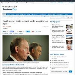 David Murray backs regional banks as capital war rages