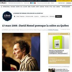 17 mars 2006 : David Homel provoque la colère au Québec