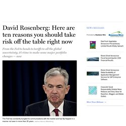 David Rosenberg: Here are ten reasons you should take risk off the table right now