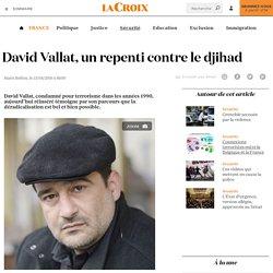 David Vallat, un repenti contre le djihad - La Croix