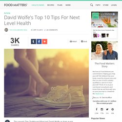 David Wolfe'€™s Top 10 Tips For Next Level Health