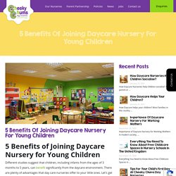 Daycare - 5 Benefits of Joining Daycare Nursery for Young Children