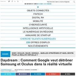 Daydream : Comment Google veut détrôner Samsung et Oculus dans la réalité virtuelle