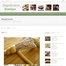 Daydream Recipe – Bread Cones