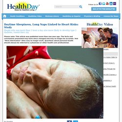 Daytime Sleepiness, Long Naps Linked to Heart Risks: Study