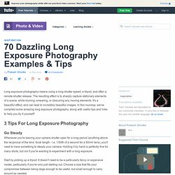 70 Dazzling Long Exposure Photography Examples & Tips