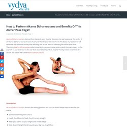 How to Perform Akarna Ddhanurasana and Benefits Of This Archer Pose Yoga!! - Vydya Health - Find Provider
