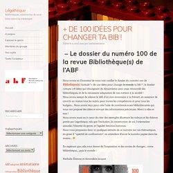 + DE 100 IDÉES POUR CHANGER TA BIB !
