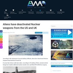 Aliens have deactivated Nuclear weapons from the US and UK