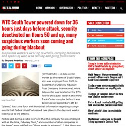 WTC South Tower powered down for 36 hours just days before attack, security deactivated on floors 50 and up, many suspicious workers seen coming and going during blackout » Intellihub