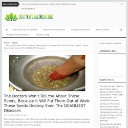 The Doctors Won't Tell You About These Seeds, Because It Will Put Them Out of Work: These Seeds Destroy Even The DEADLIEST Diseases – Just Natural Medicine