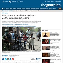 Nigeria: 2,000 feared killed in Boko Haram's 'deadliest massacre'