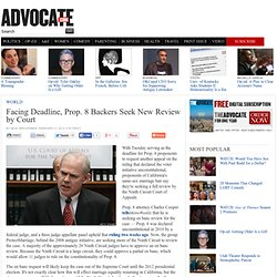 Facing Deadline, Prop. 8 Backers Seek New Review by Court | News | The Advocate - UX