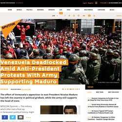 Venezuela Deadlocked Amid Anti-President Protests With Army Supporting Maduro