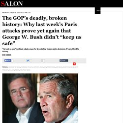 "The GOP's deadly, broken history: Why last week's Paris attacks prove yet again that George W. Bush didn't ""keep us safe"""