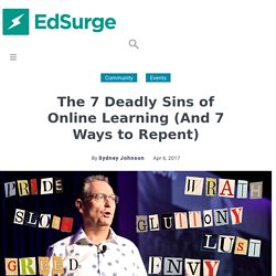 The 7 Deadly Sins of Online Learning (And 7 Ways to Repent)