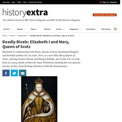The rivalry between Elizabeth I and Mary, Queen of Scots