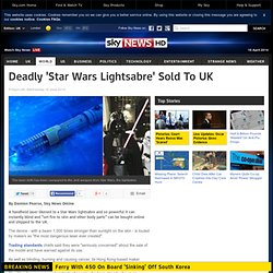 Lightsabres: Lasers Compared To Star Wars Weapon Sold On Web To The UK