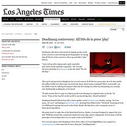 "Deadmau5 controversy: ""All we do is press play."" - latimes.com"