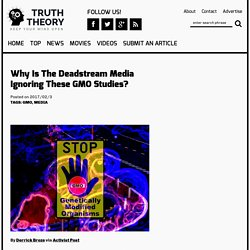 Why Is The Deadstream Media Ignoring These GMO Studies? - TruthTheory
