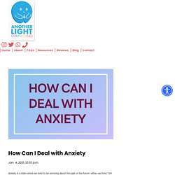 How Can I Deal with Anxiety - Another Light
