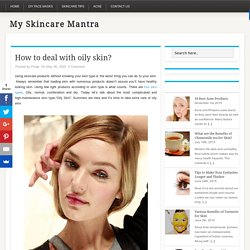 How to deal with oily skin? Tips and Home Remedies