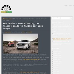 RAM Dealers Around Deming, NM Release Guide to Making Car Last Longer - Go Auto Blog