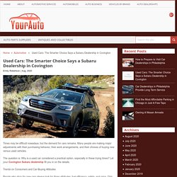 Used Cars: The Smarter Choice Says a Subaru Dealership in Covington - Yourauto.org