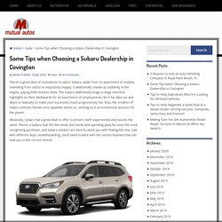 Some Tips when Choosing a Subaru Dealership in CovingtonMutual Autos
